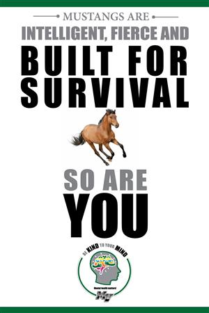 Mustangs are intelligent, fierce and built for survival. So are you.